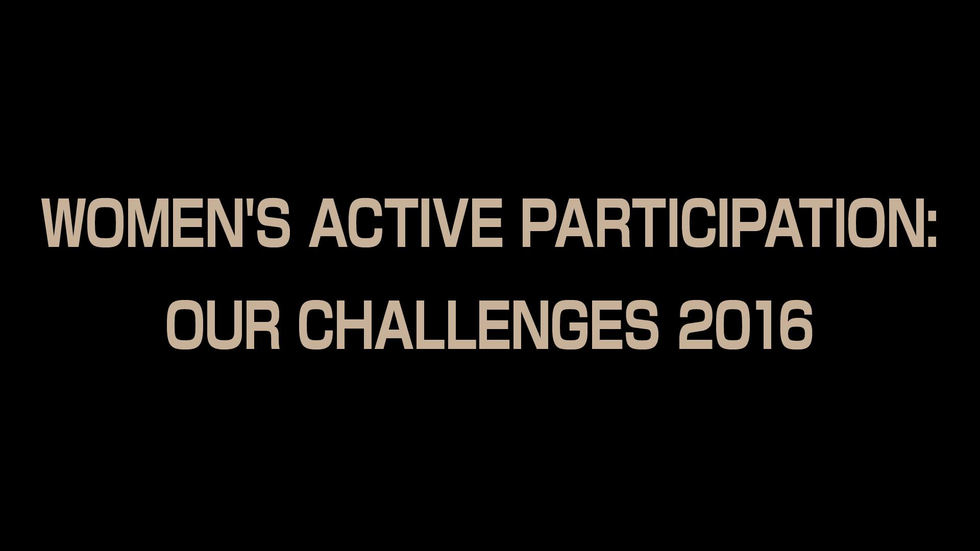 WOMEN'S ACTIVE PARTICIPATION: OUR CHALLENGES 2016