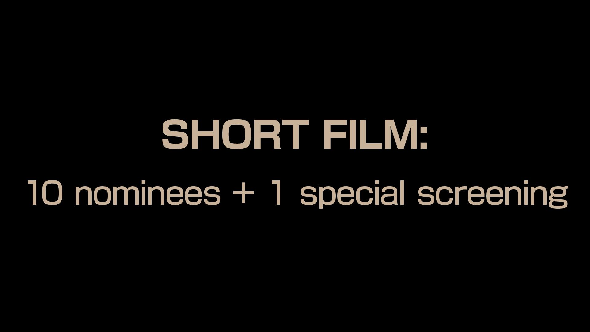 SHORT FILM: 10 nominees + 1 special screening
